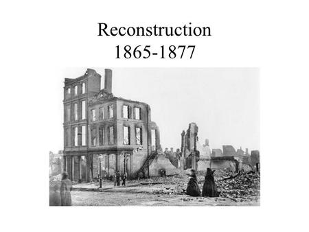 Reconstruction 1865-1877. Main Idea During Reconstruction, the president and Congress fought over how to rebuild the South. Why it Matters Now- Reconstruction.