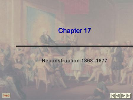 Chapter 17 Reconstruction 1863–1877 Web. Wartime Reconstruction Initially, Lincoln encouraged black emigration Proclamation of Amnesty and Reconstruction.
