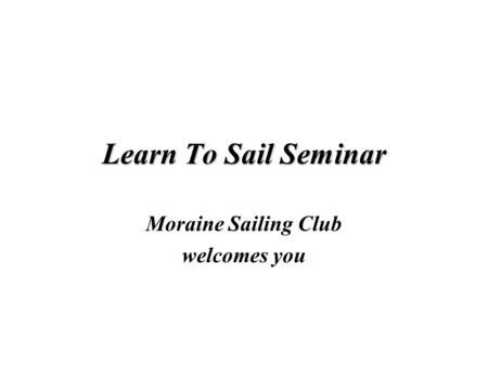 Learn To Sail Seminar Moraine Sailing Club welcomes you.