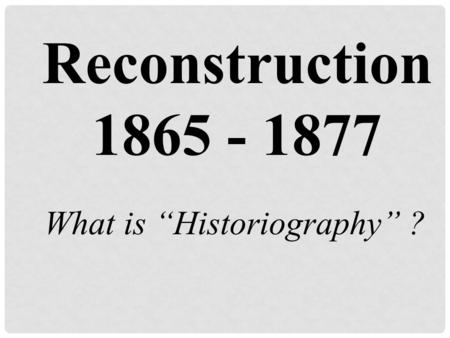 "What is ""Historiography"" ?"