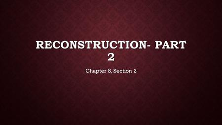 RECONSTRUCTION- PART 2 Chapter 8, Section 2. AFRICAN AMERICANS GAIN POWER During Reconstruction, there was a growth of the Republican Party in the South.