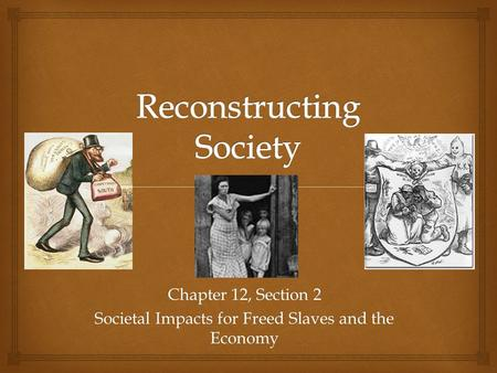 Chapter 12, Section 2 Societal Impacts for Freed Slaves and the Economy.