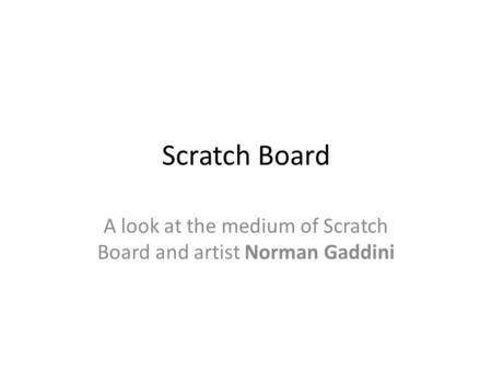 Scratch Board A look at the medium of Scratch Board and artist Norman Gaddini.
