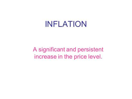INFLATION A significant and persistent increase in the price level.