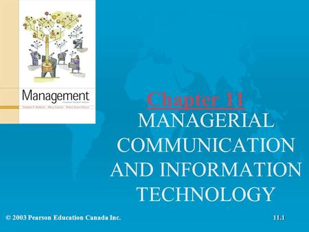 Chapter 11 MANAGERIAL COMMUNICATION AND INFORMATION TECHNOLOGY © 2003 Pearson Education Canada Inc.11.1.