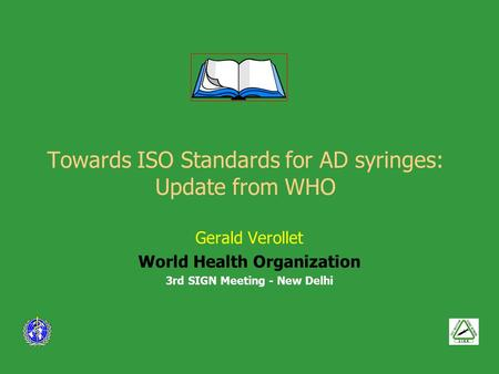 Towards ISO Standards for AD syringes: Update from WHO Gerald Verollet World Health Organization 3rd SIGN Meeting - New Delhi.