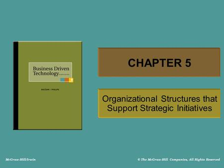 McGraw-Hill/Irwin © The McGraw-Hill Companies, All Rights Reserved CHAPTER 5 Organizational Structures that Support Strategic Initiatives.