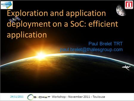 Workshop - November 2011 - Toulouse Paul Brelet TRT Exploration and application deployment on a SoC: efficient application.