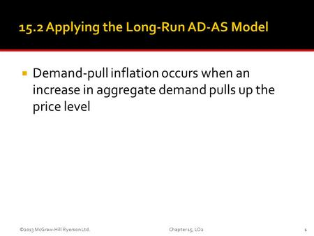  Demand-pull inflation occurs when an increase in aggregate demand pulls up the price level 1©2013 McGraw-Hill Ryerson Ltd. Chapter 15, LO2.