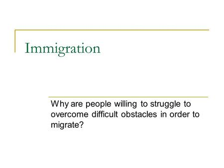 Immigration Why are people willing to struggle to overcome difficult obstacles in order to migrate?