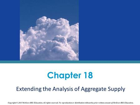 Chapter 18 Extending the Analysis of Aggregate Supply Copyright © 2015 McGraw-Hill Education. All rights reserved. No reproduction or distribution without.