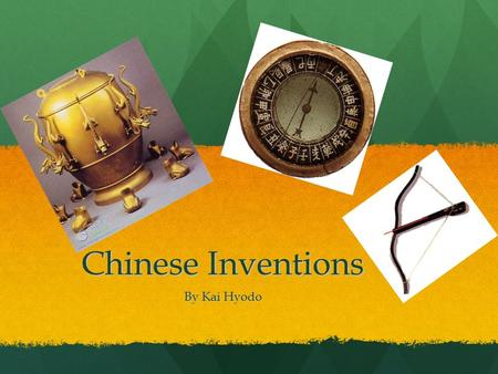 Chinese Inventions By Kai Hyodo. Have you ever heard about inventions from China? Some inventions are over 1,000 years old! A lot of their inventions.