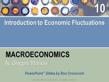 MACROECONOMICS © 2013 Worth Publishers, all rights reserved PowerPoint ® Slides by Ron Cronovich N. Gregory Mankiw Introduction to Economic Fluctuations.