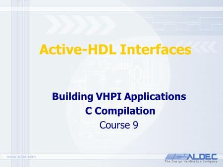 Active-HDL Interfaces Building VHPI Applications C Compilation Course 9.