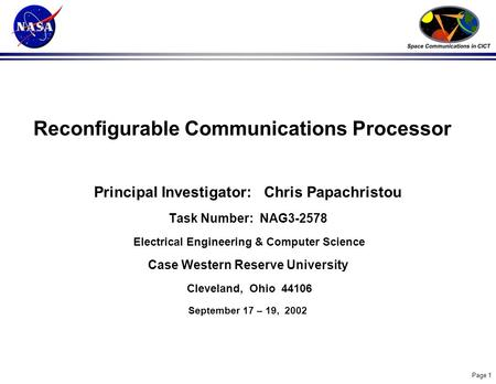 Page 1 Reconfigurable Communications Processor Principal Investigator: Chris Papachristou Task Number: NAG3-2578 Electrical Engineering & Computer Science.