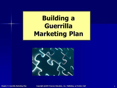 Chapter 9: Guerrilla Marketing Plan Copyright ©2009 Pearson <strong>Education</strong>, Inc. Publishing as Prentice Hall 1 Building a Guerrilla Marketing Plan.