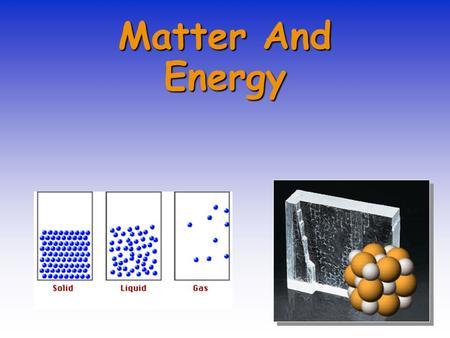 Matter And Energy. The Nature of Matter Chemists are interested in the nature of matter and how this is related to its atoms and molecules. GoldMercury.