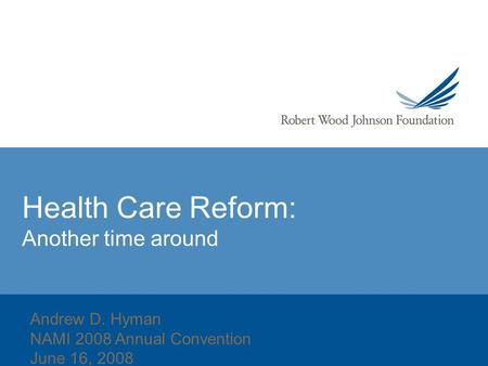 Health Care Reform: Another time around Andrew D. Hyman NAMI 2008 Annual Convention June 16, 2008.