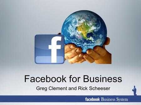 Facebook for Business Greg Clement and Rick Scheeser.