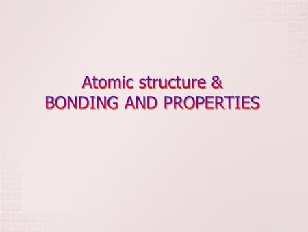 Properties Structure Processing Electronic level (subatomic) Atomic (molecular level, chemical composition) Crystal (arrangement of atoms or ions wrt.