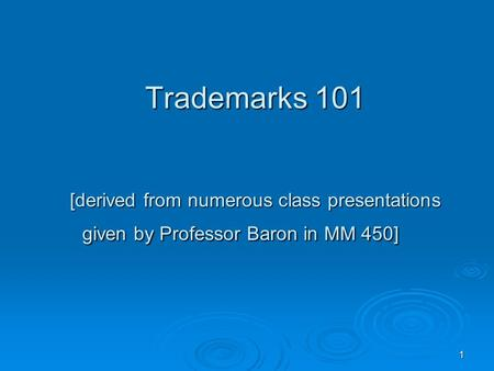 1 Trademarks 101 [derived from numerous class presentations given by Professor Baron in MM 450]