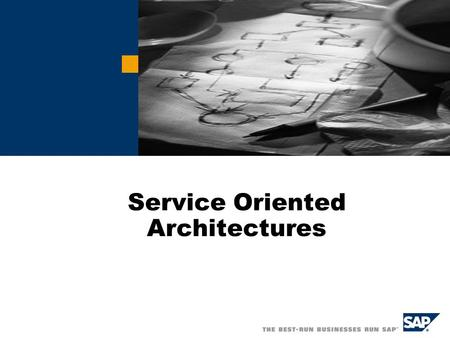 Service Oriented Architectures.  SAP 2006 Business Requirements for 2010 Consolidation will impact most industries… and accelerate specialization Changing.