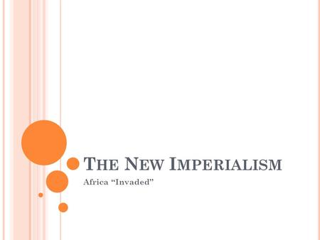 "T HE N EW I MPERIALISM Africa ""Invaded"". W HAT IS I MPERIALISM ? Imperialism is the domination by one country of the political, economic, or cultural."
