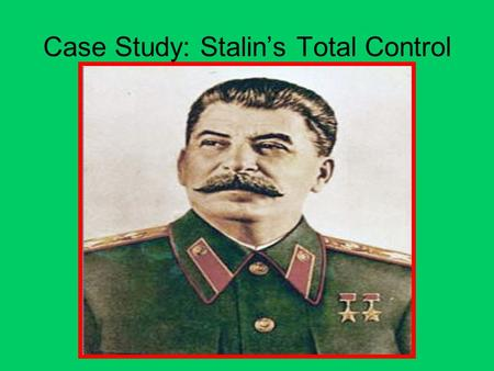 Case Study: Stalin's Total Control.  Totalitarian- An autocratic leader who has total control of his nation.  A totalitarian uses tricks [propaganda]