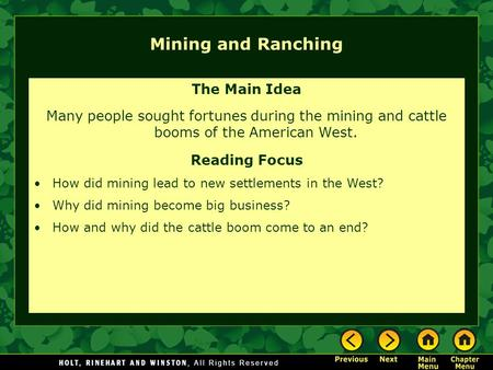 Mining and Ranching The Main Idea Many people sought fortunes during the mining and cattle booms of the American West. Reading Focus How did mining lead.