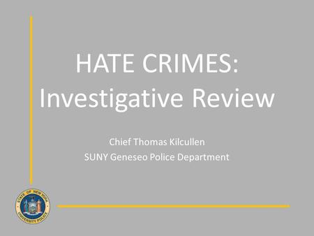 HATE CRIMES: Investigative Review Chief Thomas Kilcullen SUNY Geneseo Police Department.