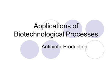 Applications of Biotechnological Processes Antibiotic Production.