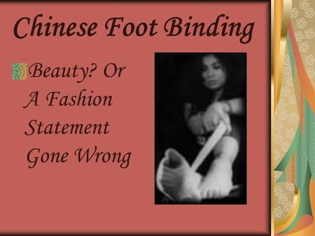 Chinese Foot Binding Beauty? Or A Fashion Statement Gone Wrong.