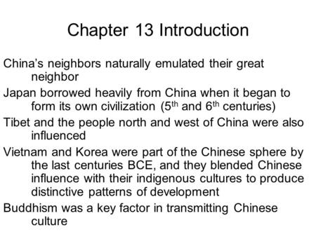Chapter 13 Introduction China's neighbors naturally emulated their great neighbor Japan borrowed heavily from China when it began to form its own civilization.