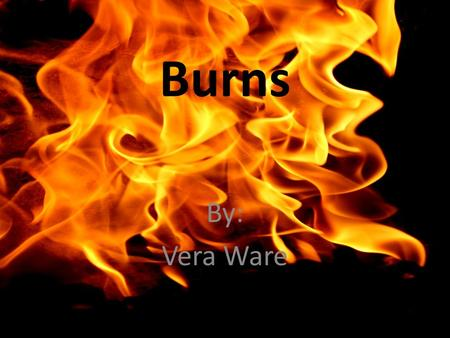 Burns By: Vera Ware.