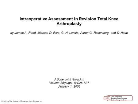 Intraoperative Assessment in Revision Total Knee Arthroplasty by James A. Rand, Michael D. Ries, G. H. Landis, Aaron G. Rosenberg, and S. Haas J Bone Joint.