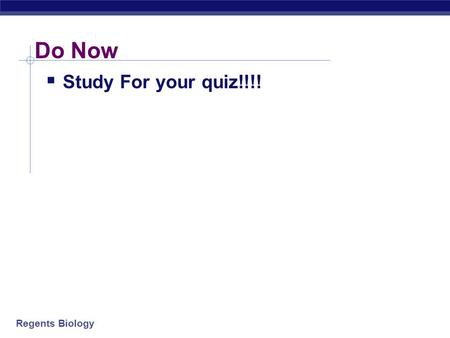 Regents Biology Do Now  Study For your quiz!!!!