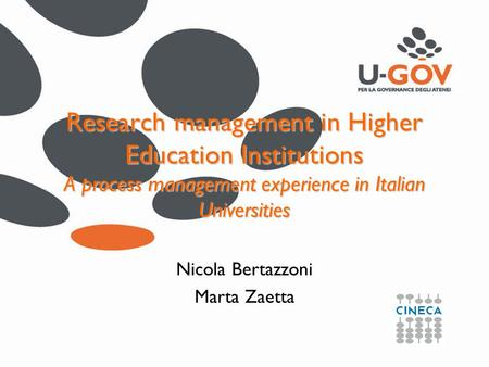 Research management in Higher Education Institutions A process management experience in Italian Universities Nicola Bertazzoni Marta Zaetta.