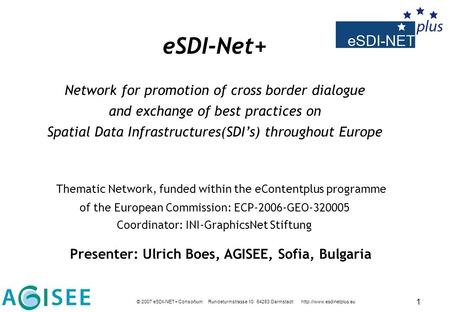 © 2007 eSDI-NET+ Consortium Rundeturmstrasse 10 64283 Darmstadt  1 eSDI-Net+ Network for promotion of cross border dialogue and.