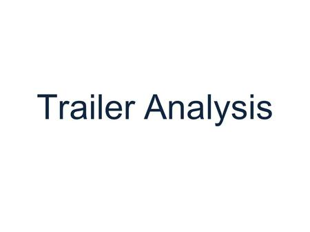 Trailer Analysis. Purpose of Trailers Promote the film Establish genre Hint at storyline, characters, action and resolution Advertise directors, producers,