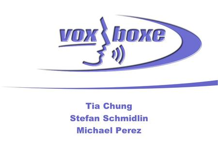 Tia Chung Stefan Schmidlin Michael Perez. Purpose of the System Voxboxe is: za personal <strong>speech</strong>-activated unified messaging system za natural interface.