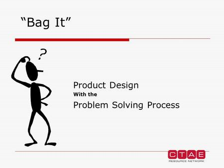 """Bag It"" Product Design With the Problem Solving Process."