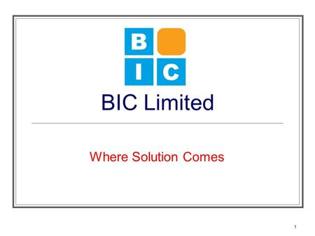 1 BIC Limited Where Solution Comes. 2 About Us BIC Limited was established in 2003, BIC is a Web Services and Consulting business based in Hong Kong,
