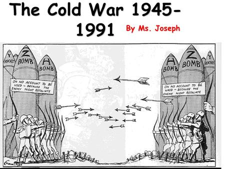 The Cold War 1945- 1991 By Ms. Joseph Cold War Competition and tension between the US and USSR for power and influence in the world without any direct.