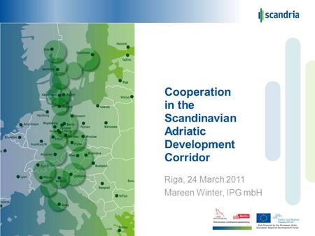 Cooperation in the Scandinavian Adriatic Development Corridor Riga, 24 March 2011 Mareen Winter, IPG mbH.