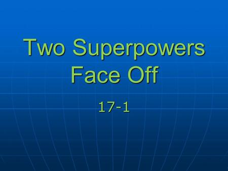 Two Superpowers Face Off 17-1. Capitalism vs Communism.