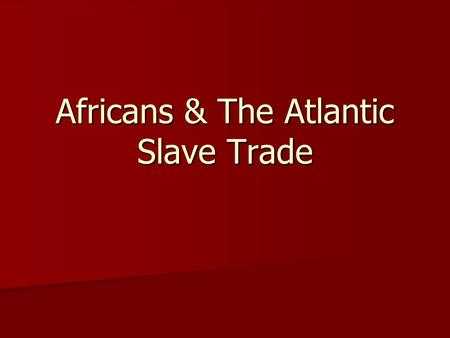 Africans & The Atlantic Slave Trade. Portuguese - interior trade - especially gold -Generally with local consent -El Mina Missionaries followed –gain.
