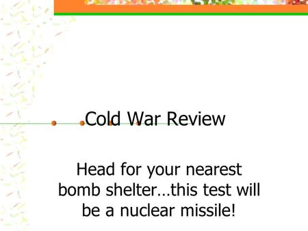 Cold War Review Head for your nearest bomb shelter…this test will be a nuclear missile!