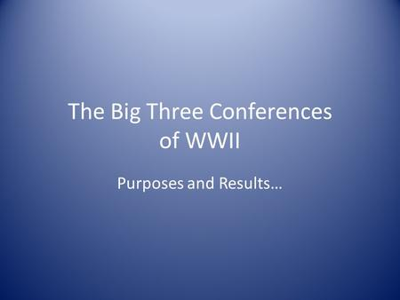 The Big Three Conferences of WWII