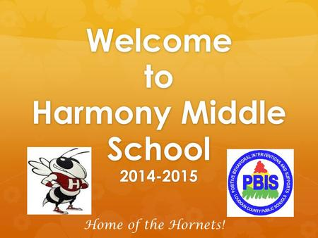 Welcome to Harmony Middle School 2014-2015 Home of the Hornets!
