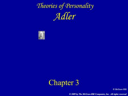 Theories of Personality Adler Chapter 3 © 2009 by The McGraw-Hill Companies, Inc. All rights reserved © McGraw-Hill.